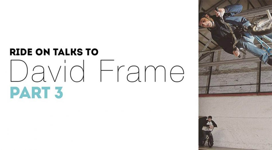 Ride On Talks to David Frame - Part 3  by Neil Waddington